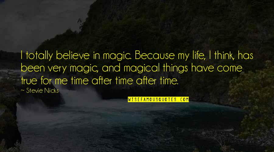 Stevie Nicks Quotes By Stevie Nicks: I totally believe in magic. Because my life,