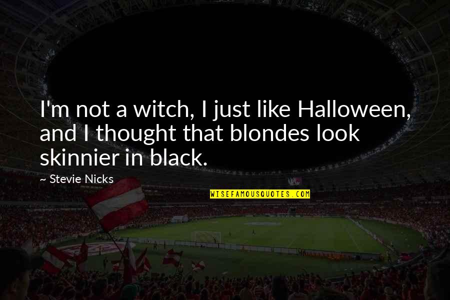 Stevie Nicks Quotes By Stevie Nicks: I'm not a witch, I just like Halloween,