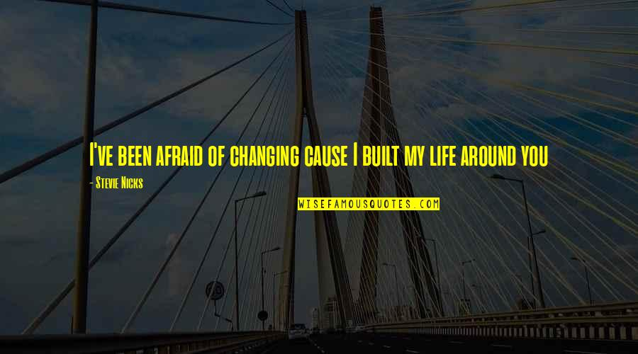 Stevie Nicks Quotes By Stevie Nicks: I've been afraid of changing cause I built