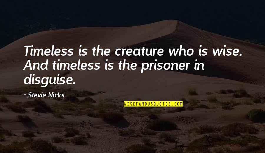 Stevie Nicks Quotes By Stevie Nicks: Timeless is the creature who is wise. And