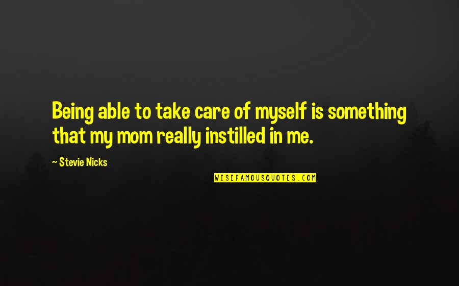 Stevie Nicks Quotes By Stevie Nicks: Being able to take care of myself is