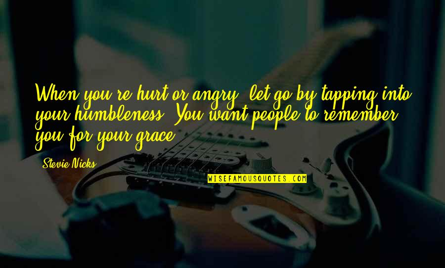 Stevie Nicks Quotes By Stevie Nicks: When you're hurt or angry, let go by