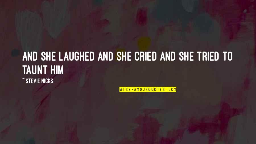 Stevie Nicks Quotes By Stevie Nicks: And she laughed and she cried and she