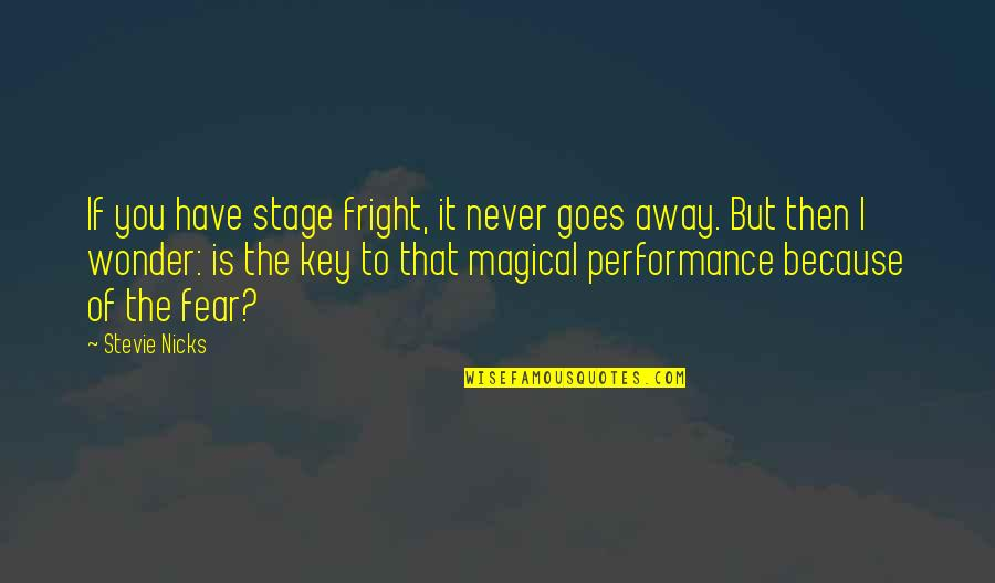 Stevie Nicks Quotes By Stevie Nicks: If you have stage fright, it never goes