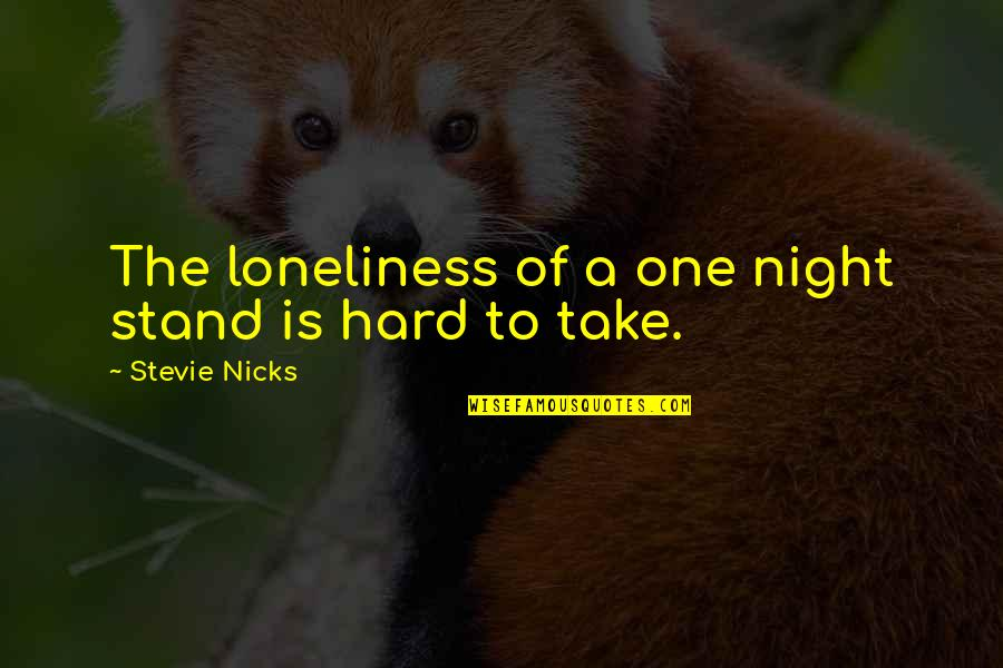 Stevie Nicks Quotes By Stevie Nicks: The loneliness of a one night stand is