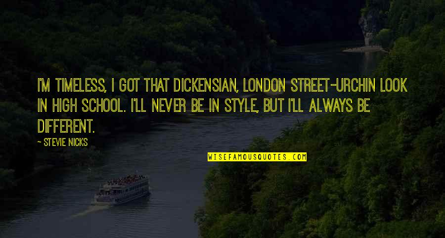 Stevie Nicks Quotes By Stevie Nicks: I'm timeless, I got that Dickensian, London street-urchin