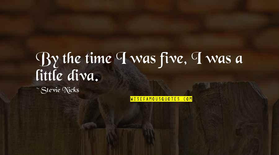 Stevie Nicks Quotes By Stevie Nicks: By the time I was five, I was