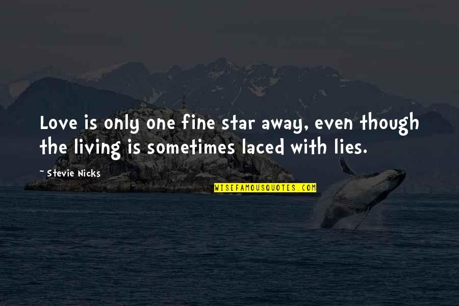 Stevie Nicks Quotes By Stevie Nicks: Love is only one fine star away, even