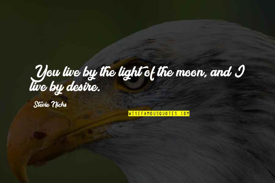 Stevie Nicks Quotes By Stevie Nicks: You live by the light of the moon,
