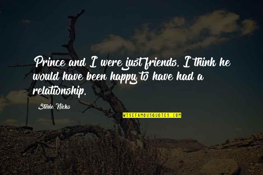 Stevie Nicks Quotes By Stevie Nicks: Prince and I were just friends. I think