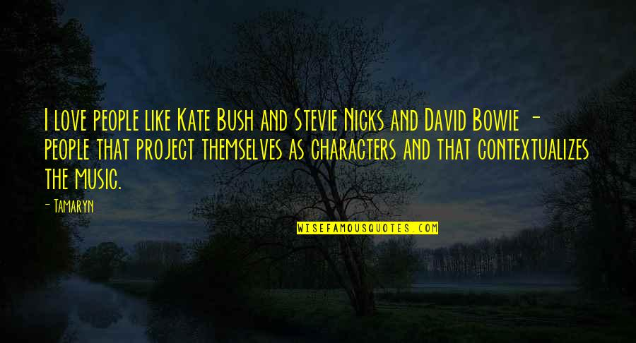Stevie Nicks Quotes By Tamaryn: I love people like Kate Bush and Stevie