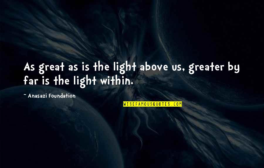 Stevie Nicks Song Quotes By Anasazi Foundation: As great as is the light above us,