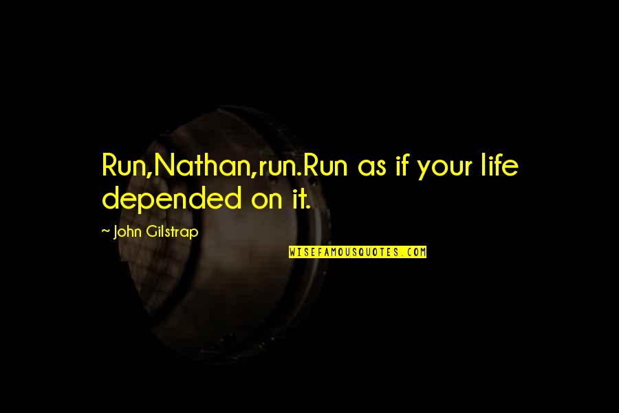 Stevie Nicks Song Quotes By John Gilstrap: Run,Nathan,run.Run as if your life depended on it.