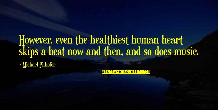 Stevie Nicks Song Quotes By Michael Pilhofer: However, even the healthiest human heart skips a