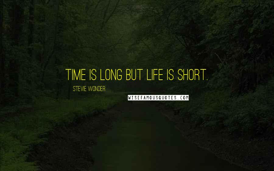 Stevie Wonder quotes: Time is long but life is short.