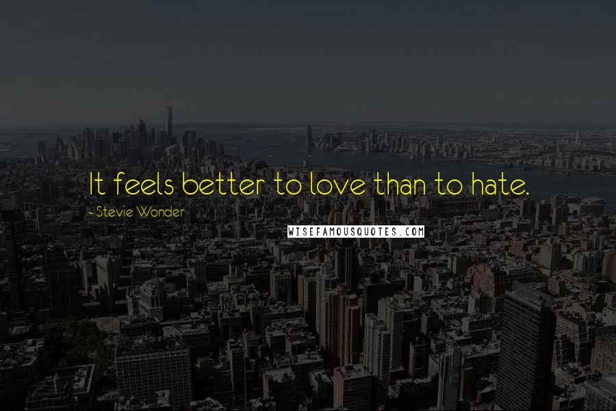 Stevie Wonder quotes: It feels better to love than to hate.