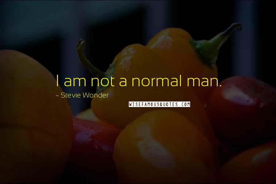 Stevie Wonder quotes: I am not a normal man.