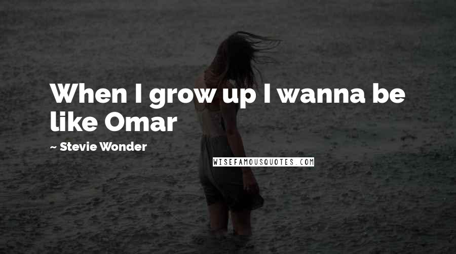 Stevie Wonder quotes: When I grow up I wanna be like Omar