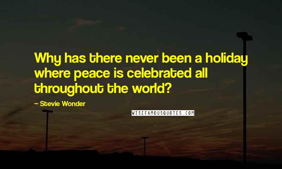 Stevie Wonder quotes: Why has there never been a holiday where peace is celebrated all throughout the world?