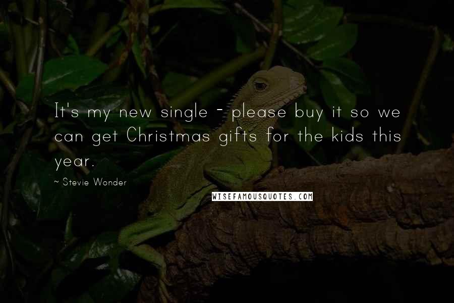 Stevie Wonder quotes: It's my new single - please buy it so we can get Christmas gifts for the kids this year.