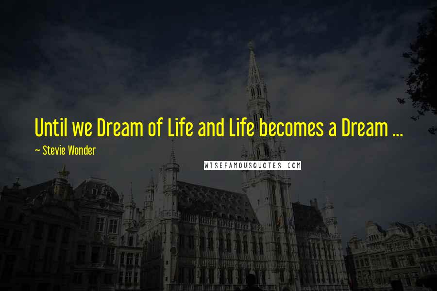 Stevie Wonder quotes: Until we Dream of Life and Life becomes a Dream ...