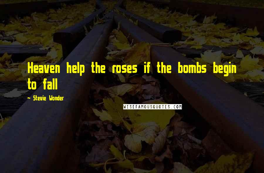 Stevie Wonder quotes: Heaven help the roses if the bombs begin to fall