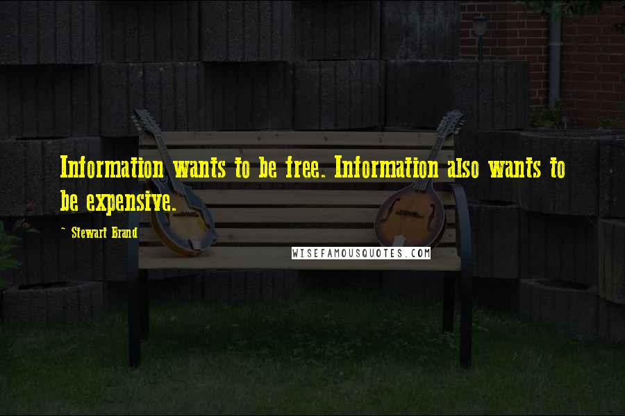 Stewart Brand quotes: Information wants to be free. Information also wants to be expensive.