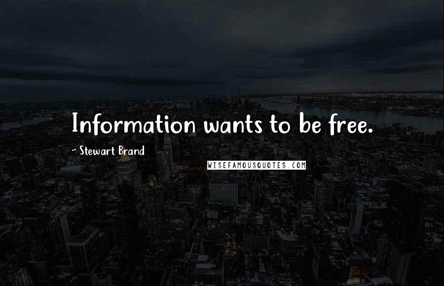 Stewart Brand quotes: Information wants to be free.