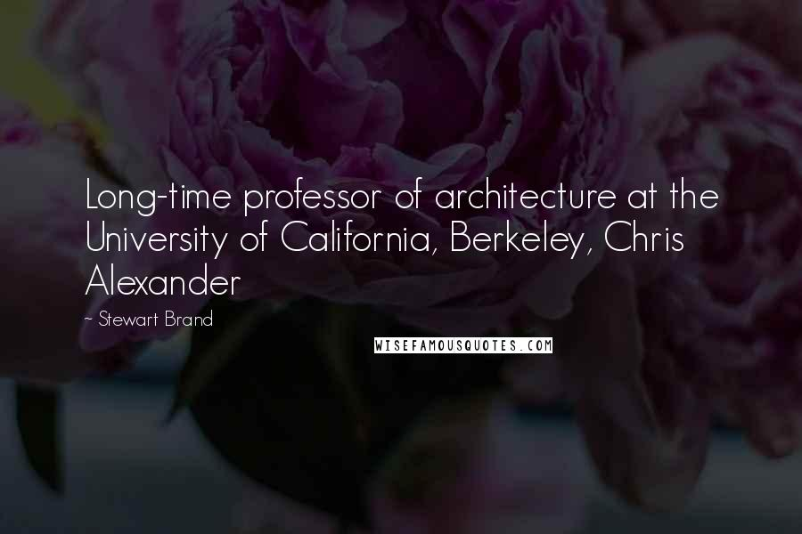 Stewart Brand quotes: Long-time professor of architecture at the University of California, Berkeley, Chris Alexander