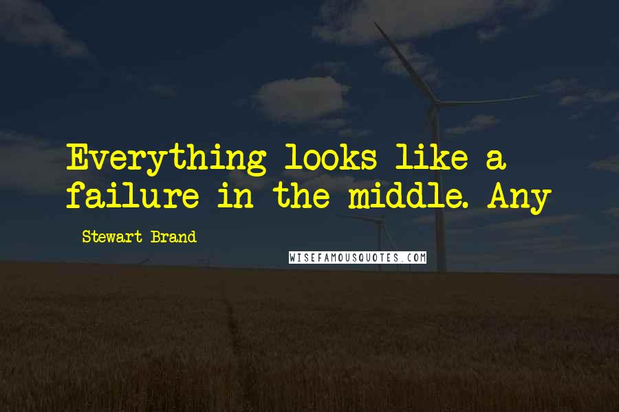 Stewart Brand quotes: Everything looks like a failure in the middle. Any