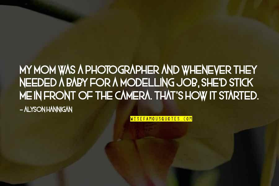 Stick By You Quotes By Alyson Hannigan: My mom was a photographer and whenever they