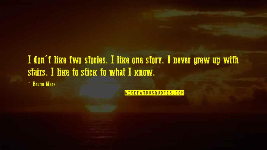Stick By You Quotes By Bruno Mars: I don't like two stories. I like one