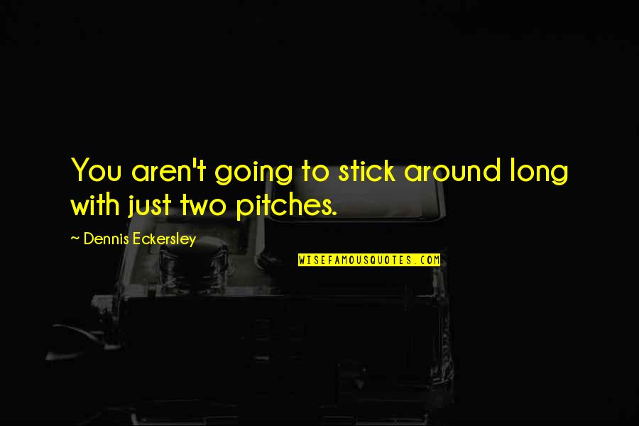 Stick By You Quotes By Dennis Eckersley: You aren't going to stick around long with