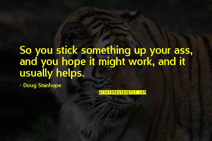Stick By You Quotes By Doug Stanhope: So you stick something up your ass, and