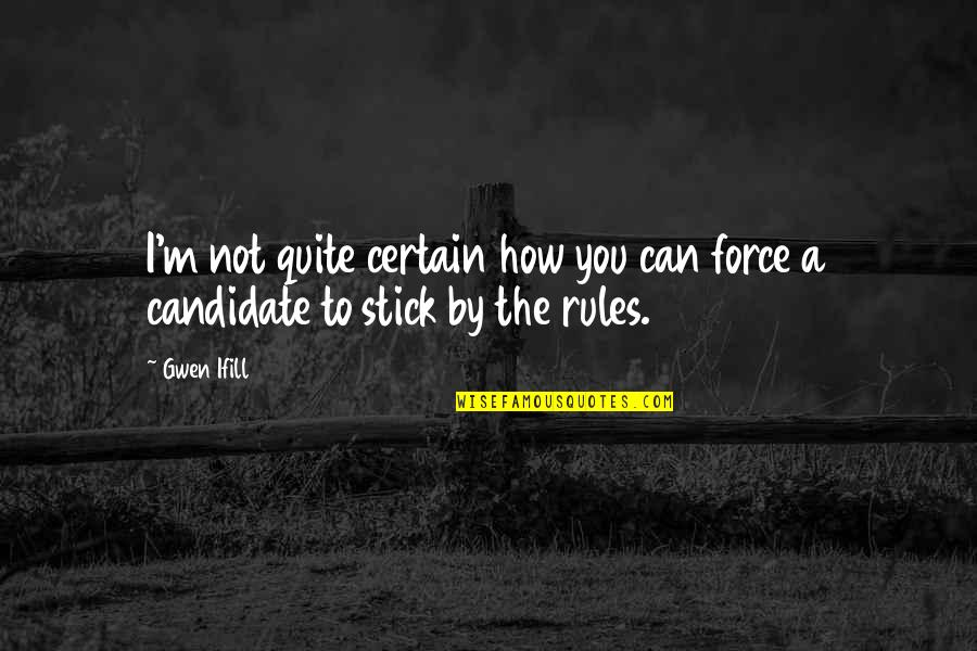 Stick By You Quotes By Gwen Ifill: I'm not quite certain how you can force