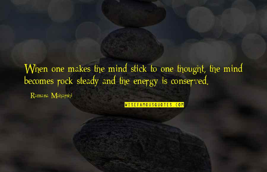 Stick By You Quotes By Ramana Maharshi: When one makes the mind stick to one