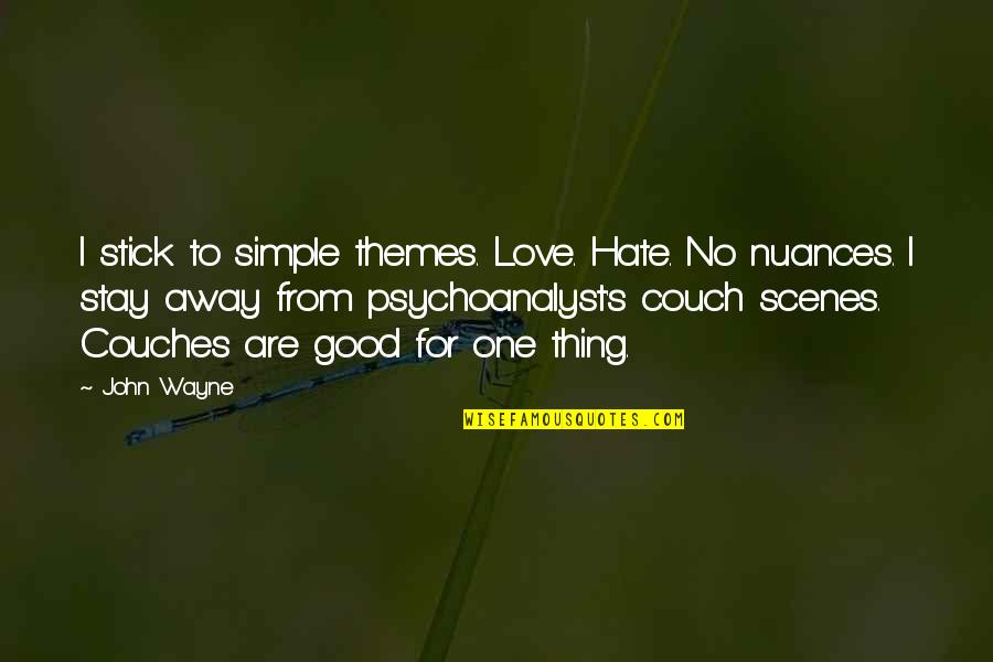 Stick To The One You Love Quotes By John Wayne: I stick to simple themes. Love. Hate. No
