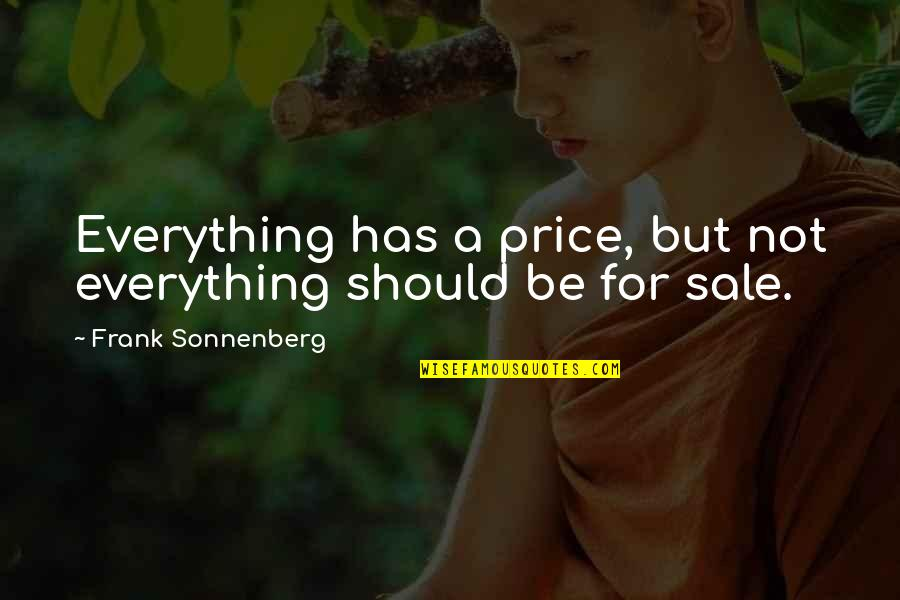 Stickboy Quotes By Frank Sonnenberg: Everything has a price, but not everything should