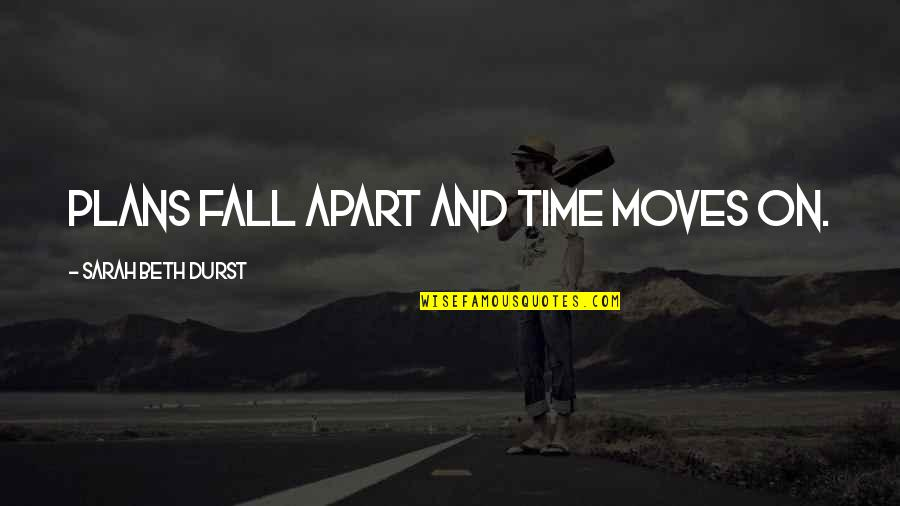 Stickin Around Quotes By Sarah Beth Durst: Plans fall apart and time moves on.