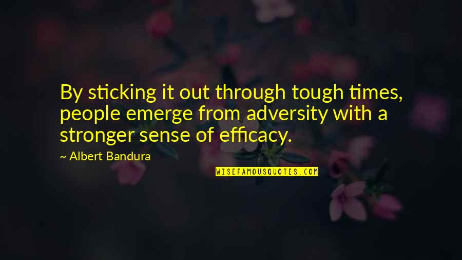 Sticking It Through Quotes By Albert Bandura: By sticking it out through tough times, people