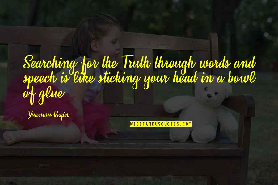 Sticking It Through Quotes By Yuanwu Keqin: Searching for the Truth through words and speech