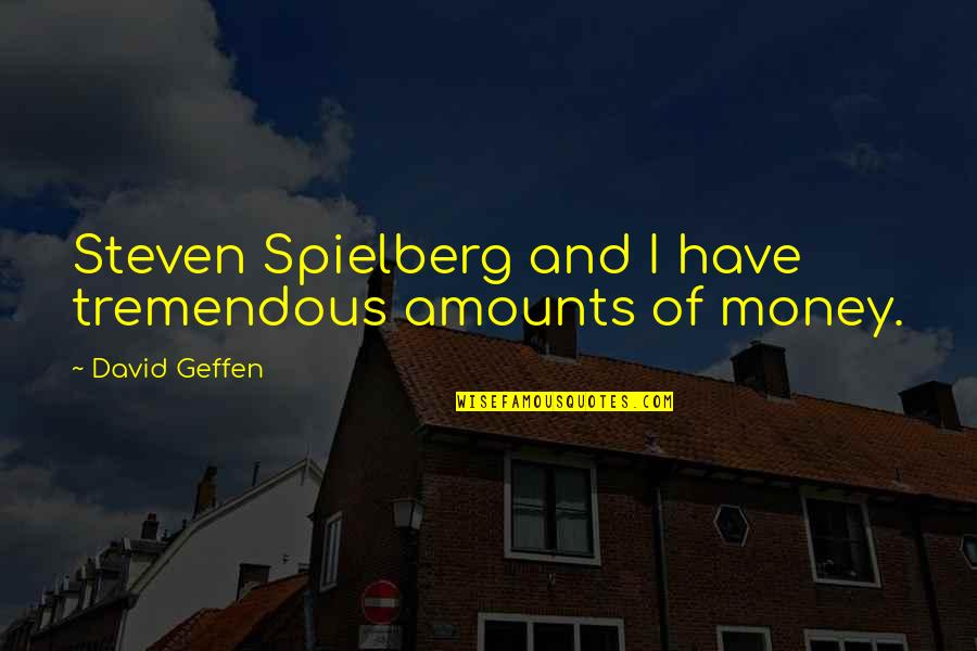 Sticking Together Through Thick And Thin Quotes By David Geffen: Steven Spielberg and I have tremendous amounts of