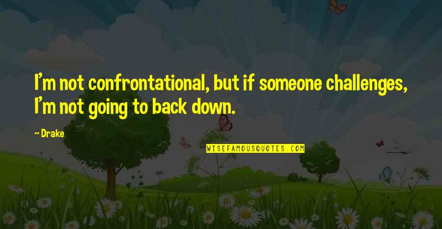 Sticking Together Through Thick And Thin Quotes By Drake: I'm not confrontational, but if someone challenges, I'm