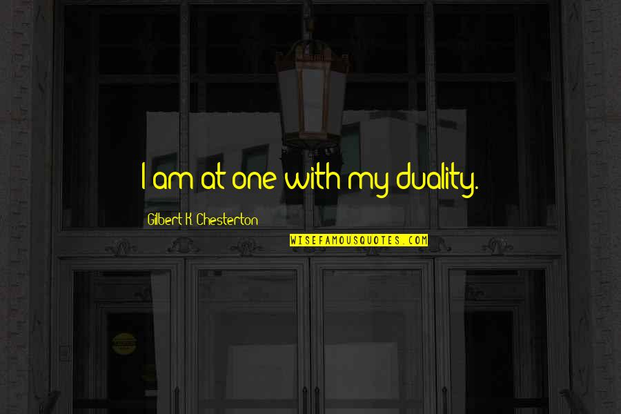 Sticking Together Through Thick And Thin Quotes By Gilbert K. Chesterton: I am at one with my duality.