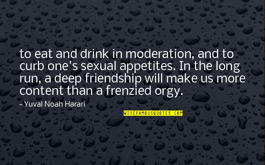 Sticking Together Through Thick And Thin Quotes By Yuval Noah Harari: to eat and drink in moderation, and to