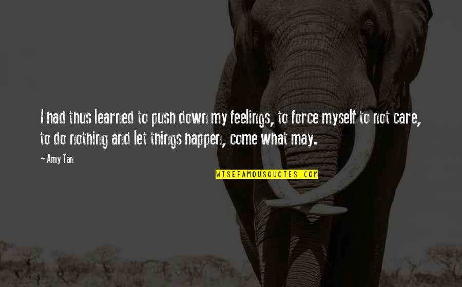 Sticking Your Nose In Other People's Business Quotes By Amy Tan: I had thus learned to push down my