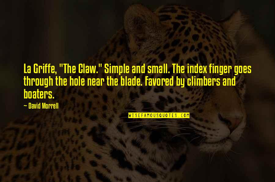 """Sticking Your Nose In Other People's Business Quotes By David Morrell: La Griffe, """"The Claw."""" Simple and small. The"""