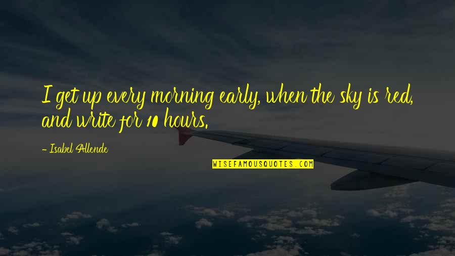 Sticking Your Nose In Other People's Business Quotes By Isabel Allende: I get up every morning early, when the