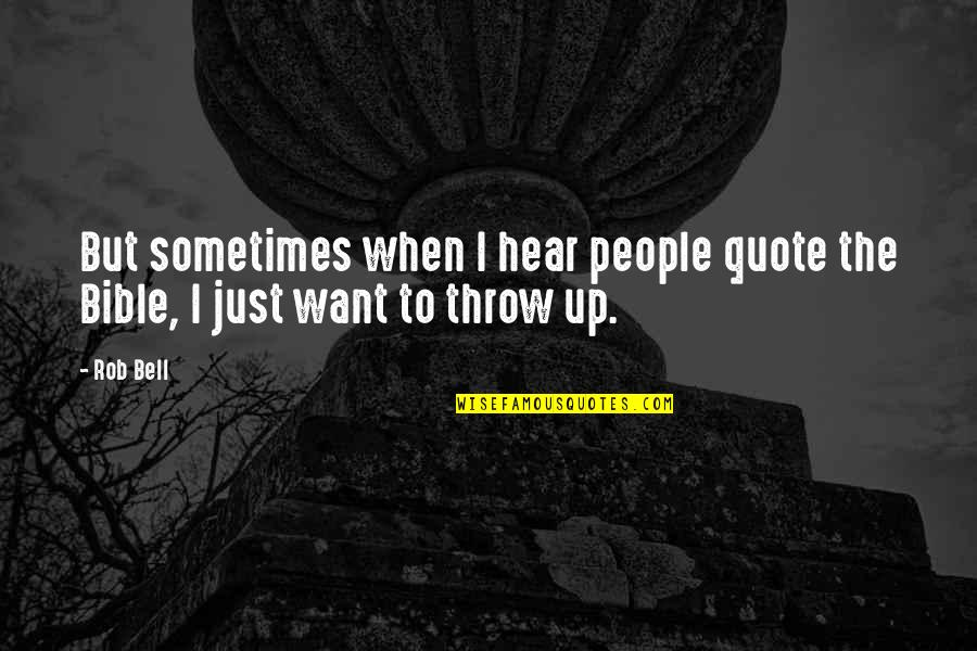Sticking Your Nose In Other People's Business Quotes By Rob Bell: But sometimes when I hear people quote the