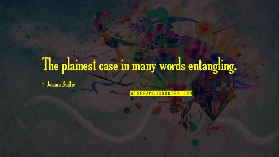 Stider Quotes By Joanna Baillie: The plainest case in many words entangling.